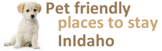 Pet and Dog Friendly places to stay and lodging in Idaho.